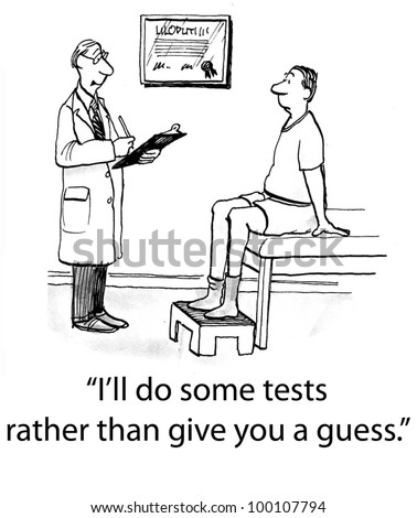 "Doctor prepares to do diagnostic tests and says, ""I'll do some tests rather than give you a guess""."