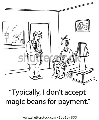 "Doctor says, ""Typically, I don't accept magic beans for payment""."
