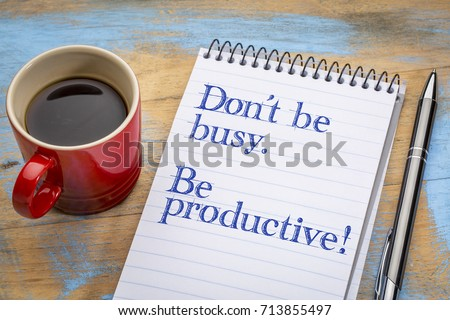 Don't be busy. Be productive. Handwriting in a spiral notebook with a cup of coffee. #713855497