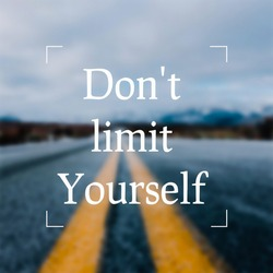 Don't limit yourself, motivational quote