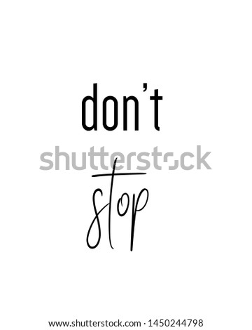 don't stop print. Home decoration, typography poster. Typography poster in black and white. Motivation and inspiration quote. Black inspirational quote isolated on the white background.