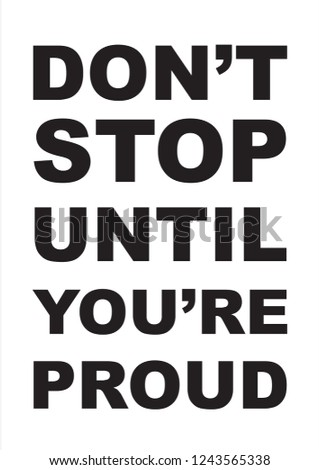 Don't stop until you're proud poster for print #1243565338