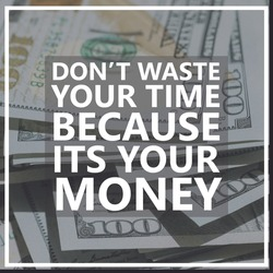 Don't waste your time because it is your money-Inspirational typographic time quote-you can get more money but you can not get more time-hourglass
