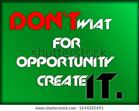 DON'T WIAT FOR OPPORTUNITY CREATE IT. Zdjęcia stock ©