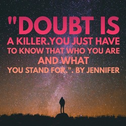 Doubt is a killer.You just have to know that who you are and what you stand is written on night background.