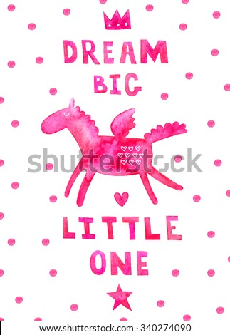 Dream big little one hand drawn watercolor poster for baby girl. Dream big little one poster design. Flying pony illustration art with