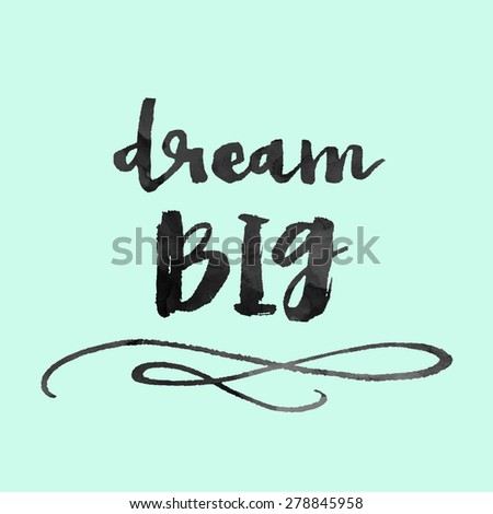 Dream Big Quote. Dream Big Quote. Modern Brush Lettering. Modern Brush Calligraphy Quote on Mint Green Background