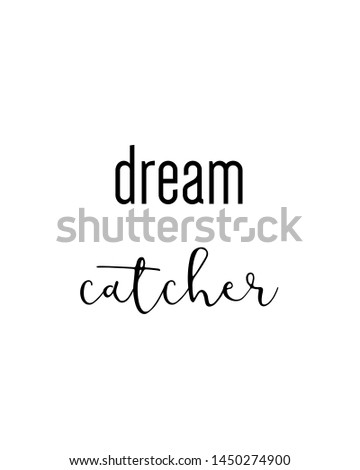 dream catcher print. typography poster. Typography poster in black and white. Motivation and inspiration quote. Black inspirational quote isolated on the white background.