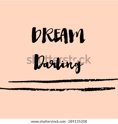 Dream Darling Modern Brushed Calligraphy Quote. Inspirational Quote. Messy Calligraphy