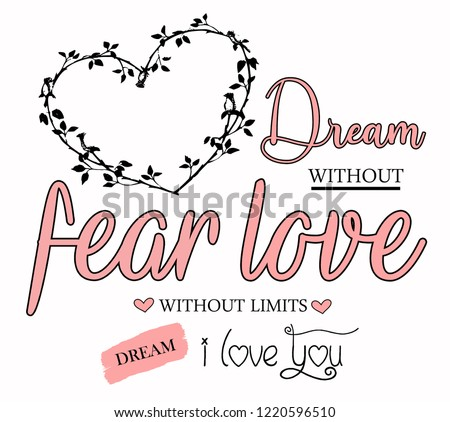 Stock Photo dream without fear love without limits. Girl tshirt design. textile slogan