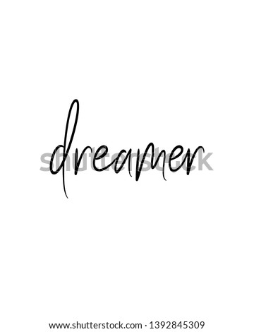 Dreamer print. Home decoration, typography poster. Typography poster in black and white. Motivation and inspiration quote. Black inspirational quote isolated on the white background.