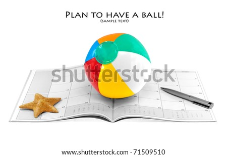 Dreams of Vacation/Holiday Popping Up?  Beach ball, calendar, pen, and starfish isolated on white with copy space.  Shallow DOF.