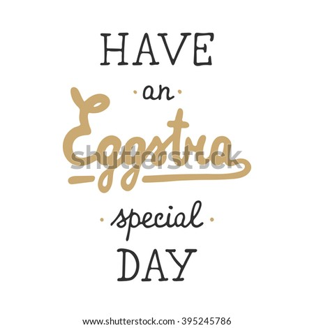 Easter typography design elements for greeting cards, invitation, prints and posters. Hand drawn lettering in vintage style, modern calligraphy style. Have an Eggstra special day.