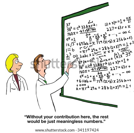 Education cartoon of chart with complex equations, \'Without your contribution here, the rest would just be meaningless numbers\'.