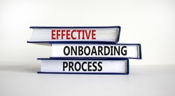Effective onboarding process symbol. Books with words 'effective onboarding process' on beautiful white background. Business and effective onboarding process concept. Copy space.