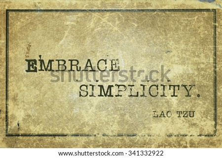 Embrace simplicity - ancient Chinese philosopher Lao Tzu quote printed on grunge vintage cardboard