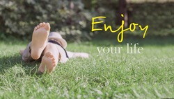 Enjoy your life. Seize the day. Inspirational quotes. Encouraging phrases