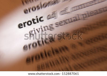 Erotic - relating to, or tending to arouse sexual desire or excitement.