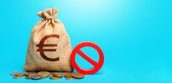 Euro money bag and red prohibition sign NO. Forced withdrawal of deposits. Monetary restrictions, freezing seizure of bank accounts. Termination funding for projects. Monitoring suspicious money flows