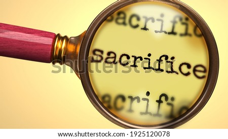 Examine and study sacrifice, showed as a magnify glass and word sacrifice to symbolize process of analyzing, exploring, learning and taking a closer look at sacrifice, 3d illustration Сток-фото ©