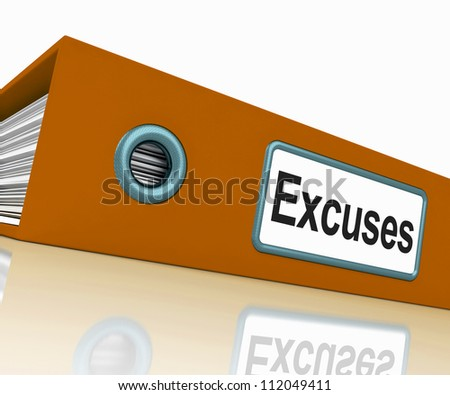 Excuses File Containing Reasons And Scapegoats