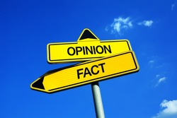 Fact or Opinion - Traffic sign with two options - objectivity based on proof and evidence vs subjectivity based on personal feeling and emotion. Disinterested solid viewpoint vs influenced judgment