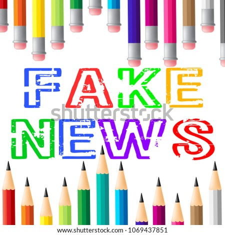 Fake News Pencils Meaning Hoax 3d Illustration. Shows Untrue Deception And Propaganda From An Unsubstantiated Liar.
