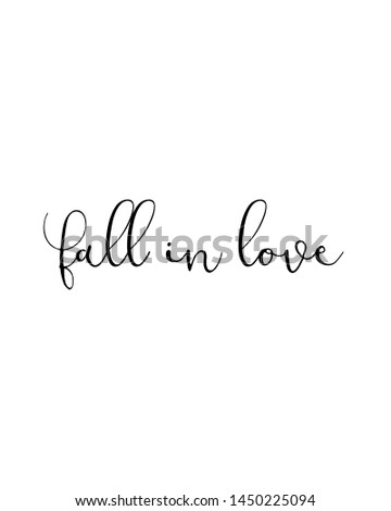 Fall in love print. Home decoration, typography poster. Typography poster in black and white. Motivation and inspiration quote. Black inspirational quote isolated on the white background.