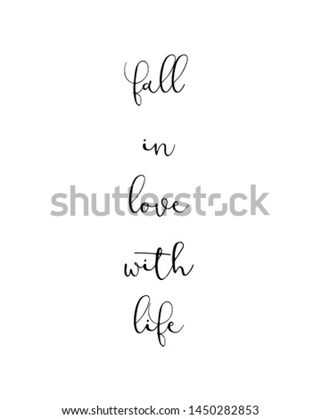 fall in love with life print. typography poster. Typography poster in black and white. Motivation and inspiration quote. Black inspirational quote isolated on the white background.