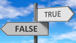 False and true as a choice - pictured as words False, true on road signs to show that when a person makes decision he can choose either False or true as an option, 3d illustration