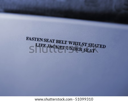 Fasten Seat Belt  Life Jacket under your seat
