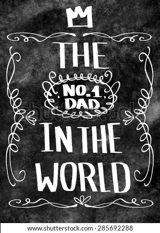 Father's day typographic design. Chalkboard design greeting card for Father's day The No. 1 dad in the world lettering