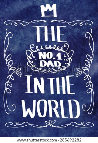 Father's day typographic design. Greeting card for Father's day The No. 1 dad in the world lettering