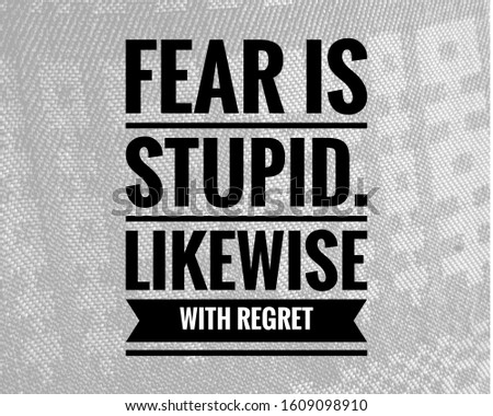 Fear is stupid, a quote of life motivation and inspiration