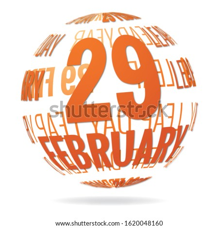 February 29, leap day, as text placed on transparant ball or globe. Surrounded with words as Leap Day, Leap Year. Yellow-orange gradient for extra round effect and shadow for floating effect.