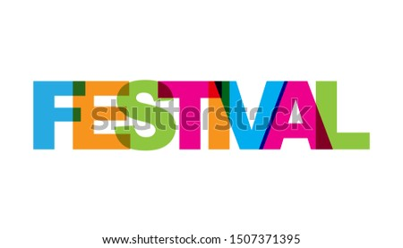 Festival, phrase overlap color no transparency. Concept of simple text for typography poster, sticker design, apparel print, greeting card or postcard. Graphic slogan isolated on white background.