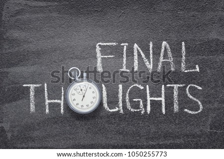 final thoughts phrase handwritten on chalkboard with vintage precise stopwatch used instead of O #1050255773