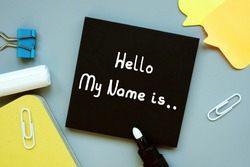 Financial concept meaning Hello My Name is.. with phrase on the sheet.