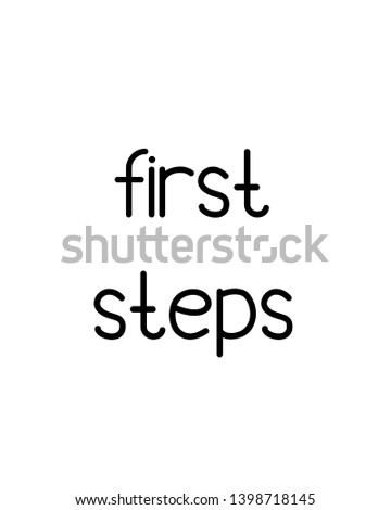 first steps quote print. Home decoration, typography poster. Typography poster in black and white. Motivation and inspiration quote. inspirational quote isolated on the white background.