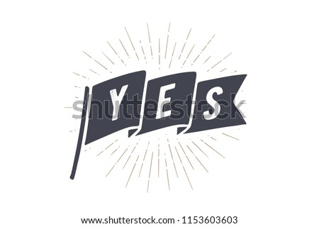 Flag Yes. Old school flag banner with text Yes. Ribbon flag in vintage style with linear drawing light rays, sunburst and rays of sun. Hand drawn design element. Illustration