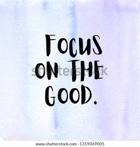 Focus on the good. Positivity quote with watercolor background.