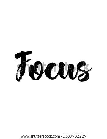 Focus print. Home decoration, typography poster. Typography poster in black and white. Motivation and inspiration quote.