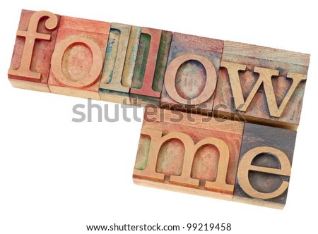 follow me - leadership concept - isolated phrase in  vintage letterpress  wood type