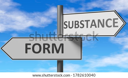 Form and substance as a choice - pictured as words Form, substance on road signs to show that when a person makes decision he can choose either Form or substance as an option, 3d illustration