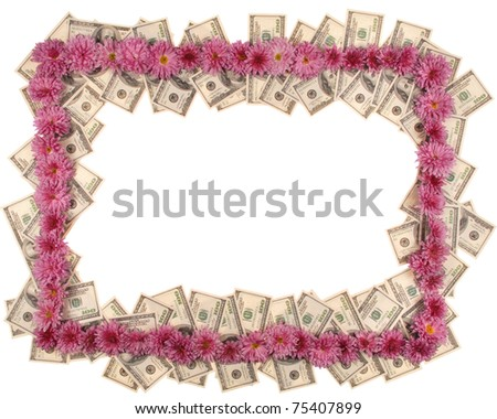 Frame made from dollar and flowers isolated on white background
