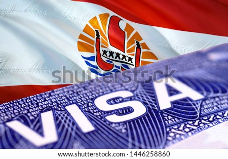 French Polynesia Visa Document, with French Polynesia flag in background, 3D rendering. French Polynesia flag with Close up text VISA on USA visa stamp in passport.Visa passport stamp travel French