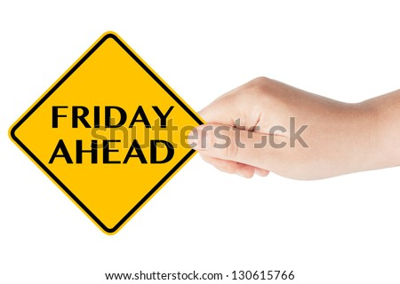 Friday Ahead traffic sign in woman's hand on a white background