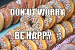 Funny meme for social media sharing. Donuts mean happiness.