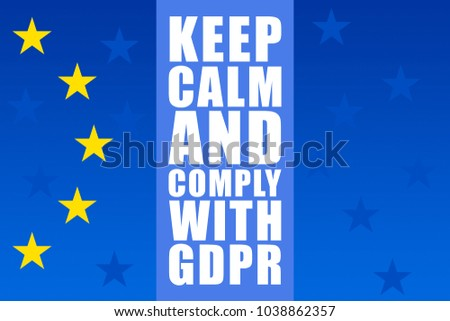 General Data Protection Regulation (GDPR) - Keep Calm and Comply