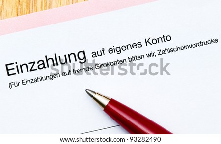 German banking, here a bank deposit slip. The text means: Cash payment on own account, if you pay to another account use another deposit slip